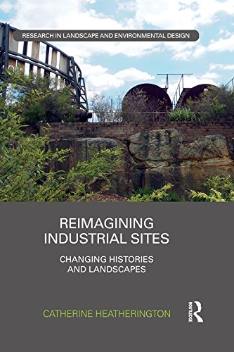 Reimagining Industrial Sites: Changing Histories and Landscapes (Routledge Research in Landscape and Environmental Design) por Catherine Heatherington