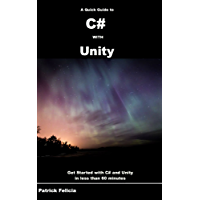 A Quick Guide to C# with Unity: Get Started with C# in Unity  in less than 60 minutes