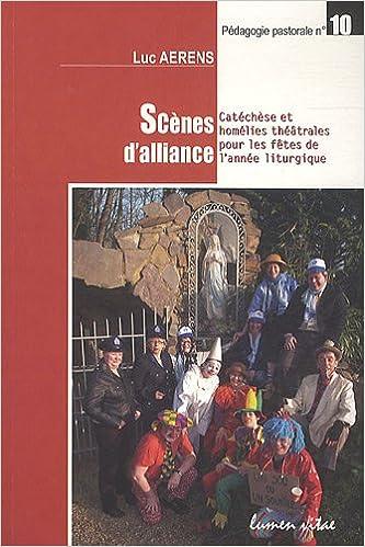 Lire Scènes d'alliance : Catéchèse et homélies théâtrales pour les fêtes de l'année liturgique pdf