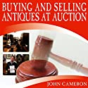 Buying and Selling Antiques at Auction Radio/TV Program by John Cameron Narrated by John Cameron