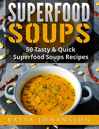 Superfood_Soups: 50 Tasty & Quick Superfood Soups Recipes by [Johansson, Katya]