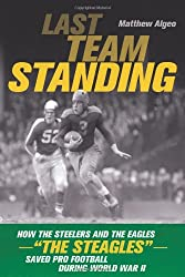 """Last Team Standing: How the Steelers and the Eagles—""""The Steagles""""—Saved Pro Football During World War II"""