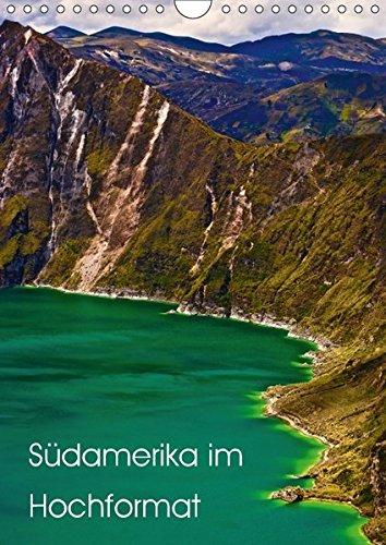 Südamerika im Hochformat (Wandkalender 2017 DIN A4 hoch): Diese Werk enthält einzigartige Ausschnitte spektakulärer Landschaften Südamerikas. (Monatskalender, 14 Seiten ) (CALVENDO Orte)