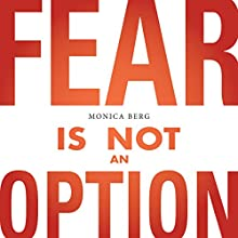 Fear Is Not an Option Audiobook by Monica Berg Narrated by Monica Berg