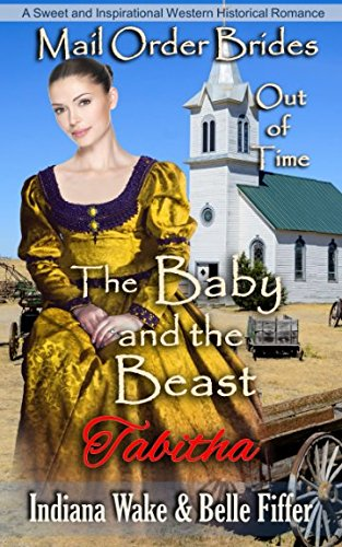 Download Mail Order Bride: The Baby and the Beast: Sweet and Inspirational Historical Romance (Mail Order Brides Out of Time) PDF