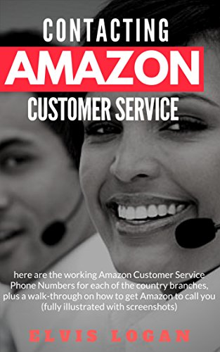 CONTACTING AMAZON CUSTOMER SERVICE ON PHONE: A list of Amazon Customer Service Phone Numbers for each of the country branches : plus a walk-through on ... get Amazon to call you (fully illustrated) (Service Number Phone For Customer)