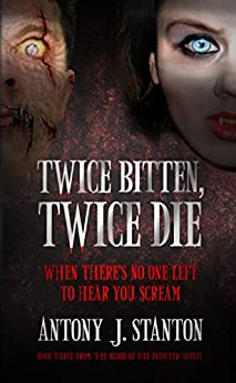 Twice Bitten, Twice Die (The Blood of the Infected Book 3) by [Stanton, Antony]