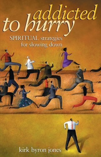 Addicted to Hurry: Spiritual Strategies for Slowing Down