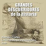 Hernán Cortés: La conquista del imperio azteca [Hernán Cortés: The Conquest of the Aztec Empire] |  Audiopodcast
