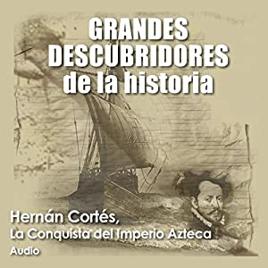 Hernán Cortés: La conquista del imperio azteca [Hernán Cortés: The Conquest of the Aztec Empire] Audiobook