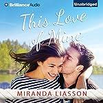 This Love of Mine: A Mirror Lake Novel | Miranda Liasson