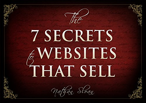 The 7 Secrets To Websites That Sell: How To Increase Your Website Conversion Rate by up to 400%