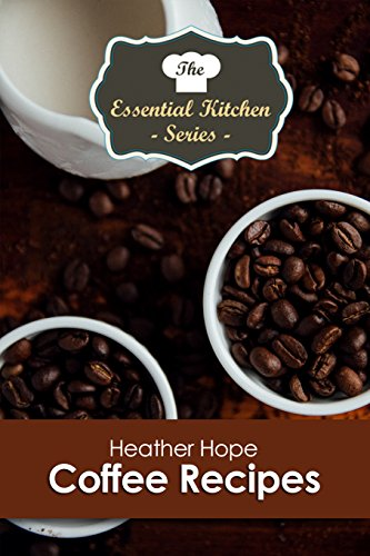Coffee Recipes (The Essential Kitchen Series Book 121)