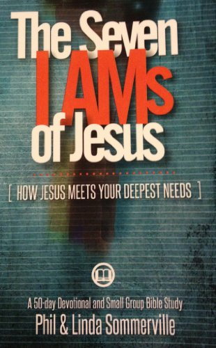 The Seven I AMS of Jesus: HOW JESUS MEETS YOUR DEEPEST NEEDS