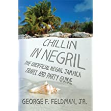 Chillin in Negril: The Unofficial Negril Jamaica Travel and Party Guide (twisted travel series Book 1)