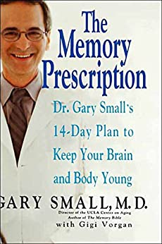 The Memory Prescription: Dr. Gary Small's 14-Day Plan to Keep Your Brain and Body Young by [Small, Gary]