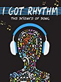 I Got Rhythm: The Science of Song