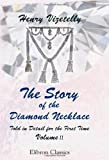 The Story of the Diamond Necklace Told in Detail for the First Time : Chiefly by the Aid of Original Letters, Official and Other Documents, and Contemporary Memoirs Recently Made Public; Etc, Vizetelly, Henry, 1421270331