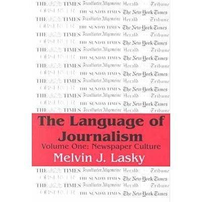 [(The Language of Journalism: Newspaper Culture v. 1 )] [Author: Melvin J. Lasky] [Sep-2000] PDF