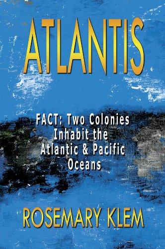 Atlantis  FACT: Two Colonies Inhabit the Atlantic & Pacific Oceans