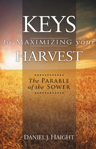 Keys To Maximizing Your Harvest: Parable Of The Sower -  Daniel Haight, Paperback
