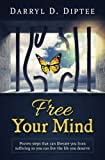 Free Your Mind: Proven Steps That Can Liberate You from Suffering so You Can Live the Life You Deserve