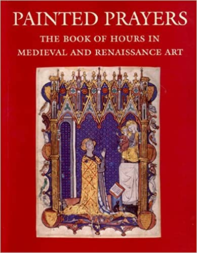 Painted Prayers: The Book of Hours in Medieval and Renaissance Art by Roger S. Wieck (1999-10-02)