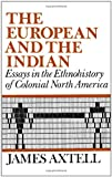 The European and the Indian, James Axtell, 0195029046