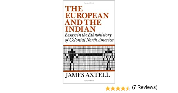 the european and the n essays in the ethnohistory of  the european and the n essays in the ethnohistory of colonial north america james axtell 9780195029048 com books