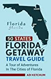 Florida Getaway Travel Guide: A Tour of Adventures in the Cities of Florida (50 States) Livre Pdf/ePub eBook