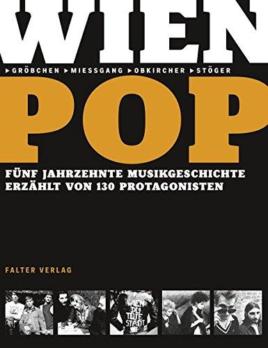 Wienpop: Fünf Jahrzehnte Musikgeschichte erzählt von 130 Protagonisten