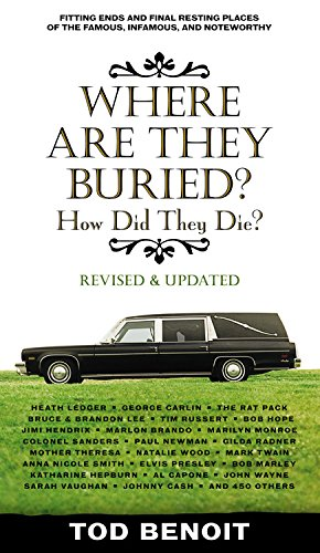 Where Are They Buried (Revised and Updated): How Did They Die? Fitting Ends and Final Resting Places of the Famous, Infa