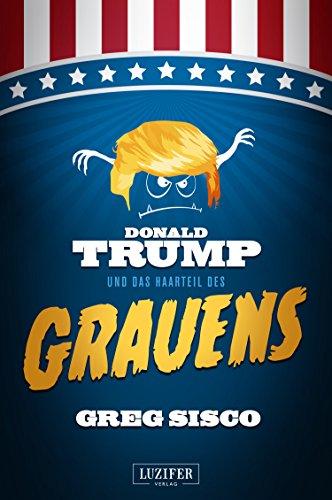 Amazon Com Donald Trump Und Das Haarteil Des Grauens Satire