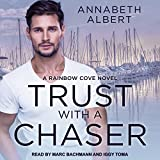 Trust with a Chaser: Rainbow Cove Series, Book 1