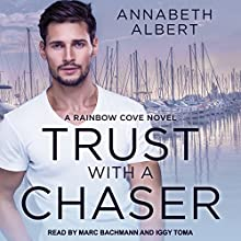 Trust with a Chaser: Rainbow Cove Series, Book 1 Audiobook by Annabeth Albert Narrated by Iggy Toma, Marc Bachmann