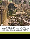 Biennial report of the state librarian for the two fiscal years ending ... [serial] Volume 1920/22, Uzzell E. M, 117329063X