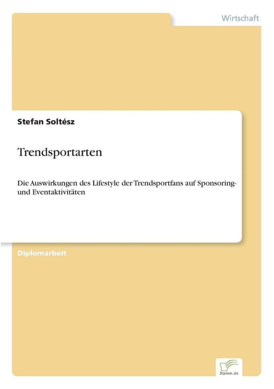 Download Trendsportarten: Die Auswirkungen des Lifestyle der Trendsportfans auf Sponsoring- und Eventaktivit?ten (German Edition) ebook