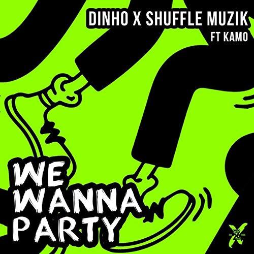 we wanna party feat kamo by dinho shuffle muzik on amazon music
