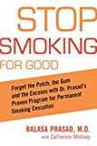 Stop Smoking for Good: Forget the Patch, the Gum, and the Excuses with Dr. Prasad's Proven Program for Permanent Smoking Cessation