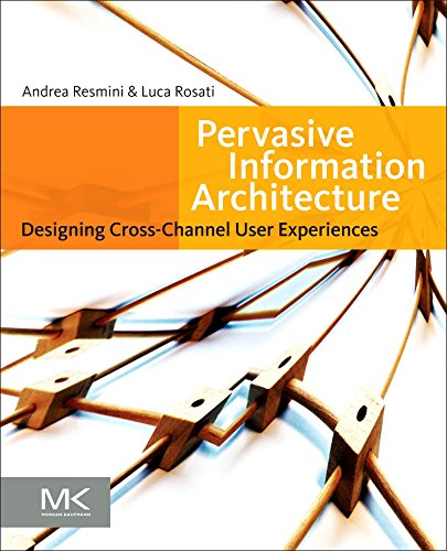 Pervasive Information Architecture: Designing Cross-Channel User Experiences by imusti
