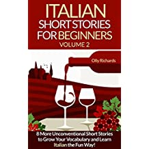 Italian Short Stories For Beginners Volume 2: 8 More Unconventional Short Stories to Grow Your Vocabulary and Learn Italian the fun Way! (Italian Edition)