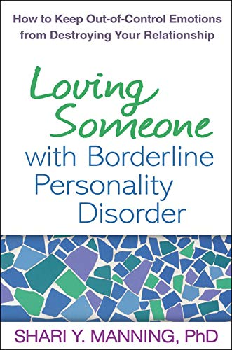 Loving Someone With Borderline Personality Disorder  How To Keep Out Of Control Emotions From Destroying Your Relationship