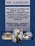 The Tug R. A. Turrentine, Her Engines, etc. , et Al. , Petitioners, V. American Home Assurance Company et Al. U. S. Supreme Court Transcript of Record Wi, Robert Eikel and Edmond J. FORD, 1270459074