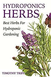 Hydroponics Herbs: Best Herbs For Hydroponic Gardening (English Edition)
