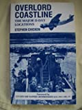 Front cover for the book Overlord Coastline: A History of D-Day With Special Emphasis on What Can Be Seen Today by Stephen H. Chicken