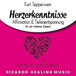 Innere Schönheit: Affirmation & Tiefenentspannung für ein heiteres Dasein (Herzerkenntnisse) Hörbuch