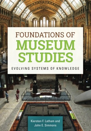 Foundations of Museum Studies: Evolving Systems of Knowledge by Latham Kiersten
