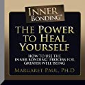The Power to Heal Yourself: How to Use the Inner Bonding® Process for Greater Well-Being Audiobook by Margaret Paul Narrated by Margaret Paul