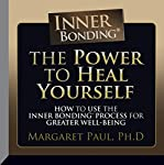 The Power to Heal Yourself: How to Use the Inner Bonding® Process for Greater Well-Being  | Margaret Paul