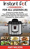Instant Pot Cookbook For All Legends: Pressure Cooker Guide: 2 books in 1, Top Most Healthy, Nutritional and Delicious Recipes For Vegetarians, Likewise ... dinner, snacks, for two, vegetarian)